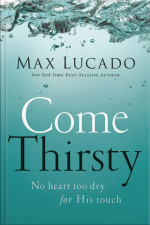 Come Thirsty: No Heart Too Dry For His Touch [abridged]