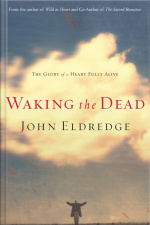 Waking The Dead: The Glory Of A Heart Fully Alive [abridged]