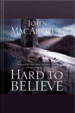 Hard To Believe: The High Cost And Infinite Value Of Following Jesus [abridged]