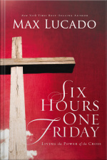 Six Hours One Friday: Living In The Power Of The Cross [abridged]