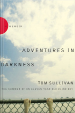 Adventures In Darkness: Memoirs Of An Eleven-year-old Blind Boy [abridged]