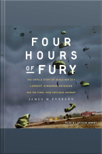 Four Hours Of Fury: The Untold Story Of World War Iis Largest Airborne Invasion And The Final Push Into Nazi Germany