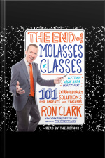 The End Of Molasses Classes: Getting Our Kids Unstuck--101 Extraordinary Solutions For Parents And Teachers