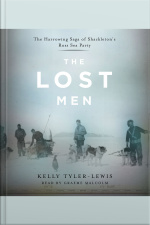 The Lost Men: The Harrowing Saga Of Shackletons Ross Sea Party [abridged]