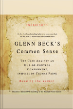 Glenn Becks Common Sense: The Case Against An Ouf-of-control Government, Inspired By Thomas Paine