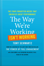 The Way Were Working Isnt Working: The Four Forgotten Needs That Energize Great Performance [abridged]