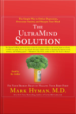The Ultramind Solution: Fix Your Broken Brain By Healing Your Body First [abridged]
