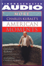 More Charles Kuralts American Moments [abridged]
