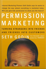 Permission Marketing: Turning Strangers Into Friends, And Friends Into Customers [abridged]