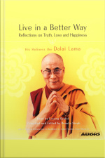 Live In A Better Way: Reflections On Truth, Love And Happiness [abridged]
