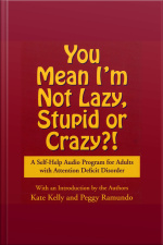 You Mean Im Not Lazy, Stupid Or Crazy?: A Self-help Audio Program For Adults With Attention Deficit Disorder [abridged]