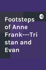 Footsteps Of Anne Frank---tristan And Evan