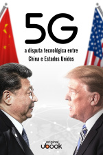 5G - A Disputa Tecnológica Entre China e Estados Unidos