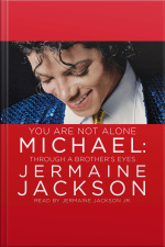 You Are Not Alone: Michael: Through A Brothers Eyes [abridged]