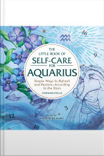 The Little Book Of Self-care For Aquarius: Simple Ways To Refresh And Restore—according To The Stars