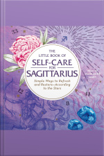 The Little Book Of Self-care For Sagittarius: Simple Ways To Refresh And Restore—according To The Stars