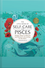 The Little Book Of Self-care For Pisces: Simple Ways To Refresh And Restore—according To The Stars