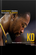 Kd: Kevin Durants Relentless Pursuit To Be The Greatest