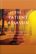 The Patient Assassin: A True Tale Of Massacre, Revenge, And Indias Quest For Independence