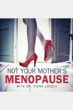 Not Your Mothers Menopause With Dr. Fiona Lovely