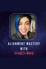 Alignment Mastery With Shakti Rios