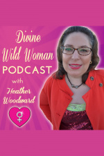 Divine Wild Woman Podcast With Heather Woodward