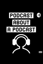 Podcast About A Podcast