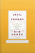 Trail of Crumbs Hunger, Love, and the Search for Home | A Memoir