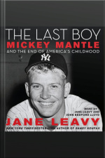 Last Boy, The Mickey Mantle and the End of Americas Childhood