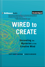 Wired to Create Unraveling the Mysteries of the Creative Mind