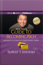 Rich Dads Guide to Becoming Rich Without Cutting Up Your Credit Cards Turn Bad Debt Into Good Debt