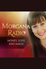 Morgana Radio For More Money, Love, And Magic