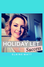 Holiday Let Success | Vacation Rental | Marketing | Elaine Watt | Property Investing | Serviced Accommodation | Holiday Renta