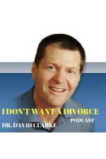 I Dont Want A Divorce Podcast With Dr. David Clarke
