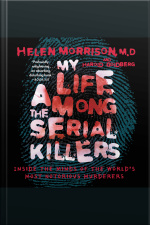 My Life Among the Serial Killers Inside the Minds of the Worlds Most Notorious Murderers