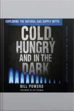 Cold, Hungry and In the Dark Exploding the Natural Gas Myth