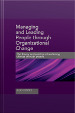 Managing and Leading People Through Organizational Change The theory and practice of sustaining change through people