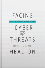 Facing Cyber Threats Head On Protecting Yourself and Your Business