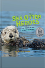 Sea Otter Heroes The Predators That Saved an Ecosystem