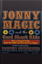 Jonny Magic and the Card Shark Kids How a Gang of Geeks Beat the Odds and Stormed Las Vegas