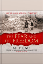 The Fear and the Freedom How the Second World War Changed Us