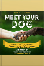 Meet Your Dog The Game-Changing Guide to Understanding Your Dog's Behavior