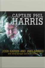 Captain Phil Harris The Legendary Crab Fisherman, Our Hero, Our Dad