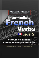 Automatic Fluency® Intermediate French Verbs - Level 2 5 Hours of Intense French Fluency Instruction