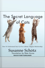 The Secret Language of Cats How to Understand Your Cat for a Better, Happier Relationship