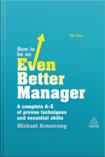 How to be an Even Better Manager A Complete A-Z of Proven Techniques and Essential Skills
