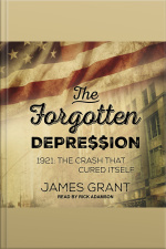 The Forgotten Depression 1921: The Crash That Cured Itself