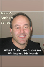 Alfred C. Martino Discusses Writing and His Novels Todays Authors