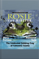 Rosie the Ribeter The Celebrated Jumping Frog of Calavaras County