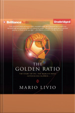 The Golden Ratio The Story of Phi, the Worlds Most Astonishing Number